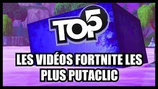 Le TOP 5 des VIDEOS FORTNITE LES + PUTACLIC !