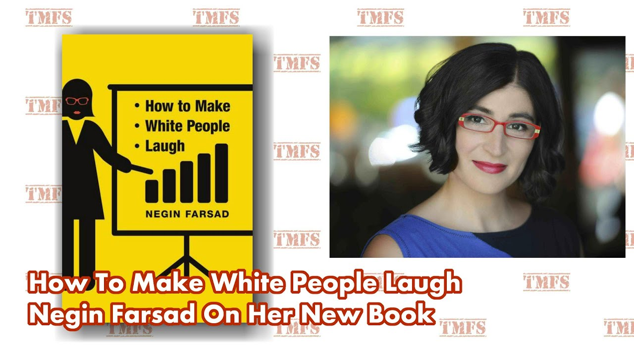 How To Make White People Laugh - Negin Farsad On Her New Book ...