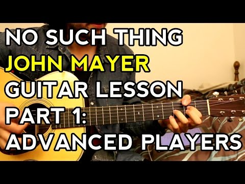 No Such Thing - John Mayer - Guitar Lesson - How To Play - [Part 1: Advanced Players]