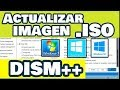Dism++ / INTEGRAR / ACTUALILZAR Imagenen .ISO / Windows 7, 8.1, 10 32 & 64 bits