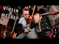 Violin & Metal?