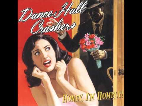 Dance Hall Crashers - Honey, I'm Homely (Full Album)