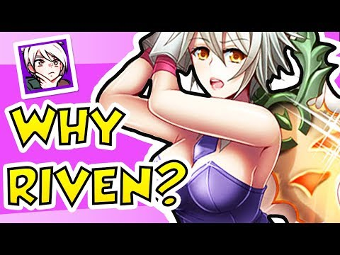 WHY DO I PLAY RIVEN?