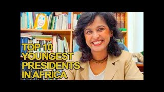 Top 10 Youngest Presidents in Africa