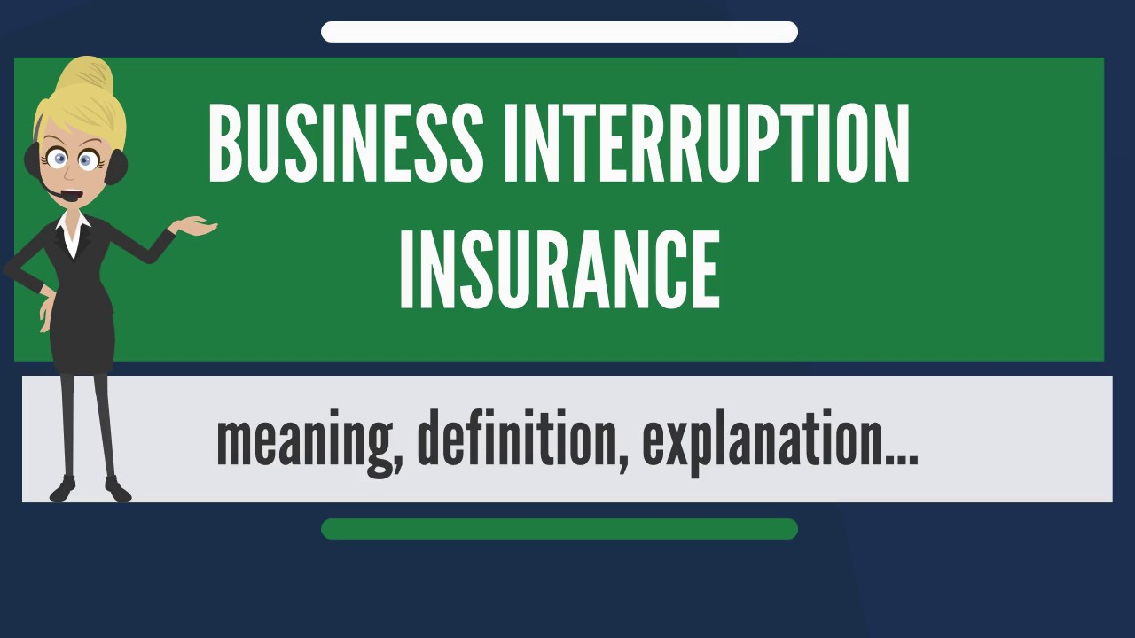 What is BUSINESS INTERRUPTION INSURANCE? What does ...