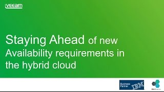 VIDEO: Webinar - Veeam & IBM: Staying Ahead of New Availability Requirements with the Hybrid Cloud