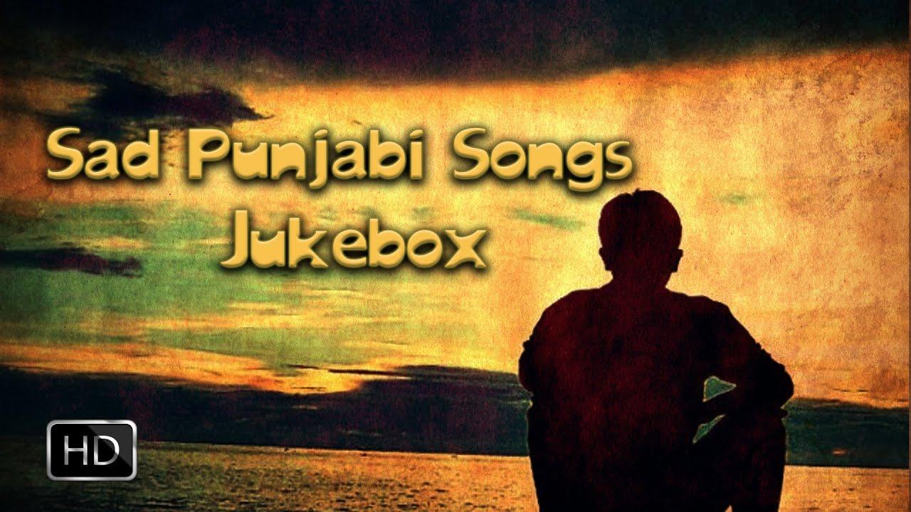 Heart Breaking Punjabi Sad Songs Video Jukebox Top 10 ... Sad Songs
