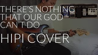 There's nothing That Our God Can't Do || Worship Electric Guitar HIPI Cover