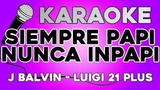 Luigi 21 Plus, J Balvin  - Siempre Papi, Nunca Inpapi KARAOKE con LETRA