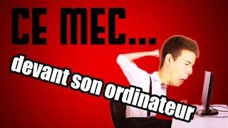 CE MEC... - Devant son ordinateur