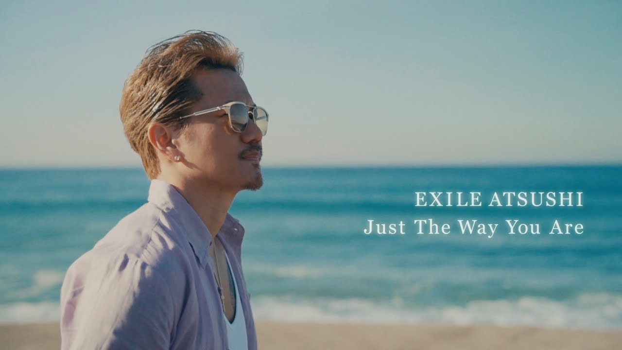 EXILE ATSUSHI / Just The Way You Are (Music Video) - YouTube
