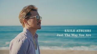 EXILE ATSUSHI / Just The Way You Are (Music Video) thumbnail