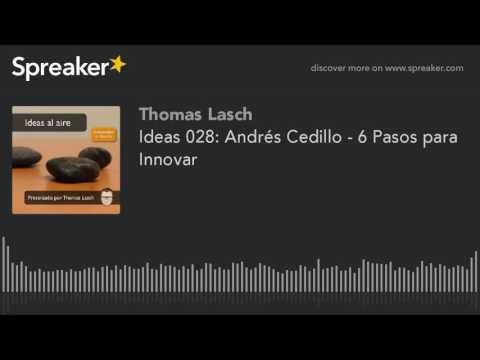 Ideas 028: Andrés Cedillo - 6 Pasos para Innovar