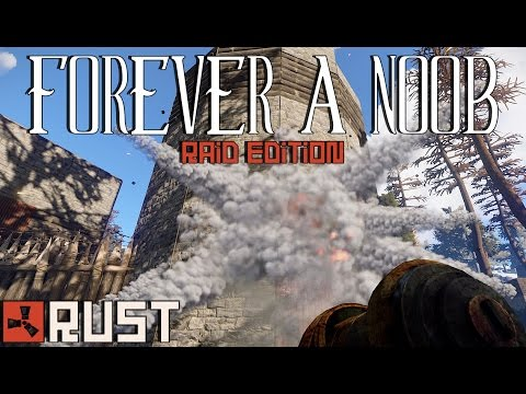 RUST - FOREVER A NOOB (Raid Edition) - Episode 96