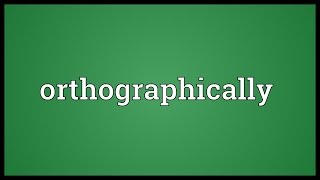 Orthographically Meaning