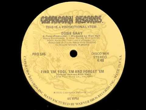 DOBIE GRAY  -  Find ' em, fool ' em and forget ' em