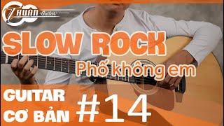 Tự học Guitar #14 | Điệu SLOW ROCK nhịp 6/8 và ứng dụng PHỐ KHÔNG EM
