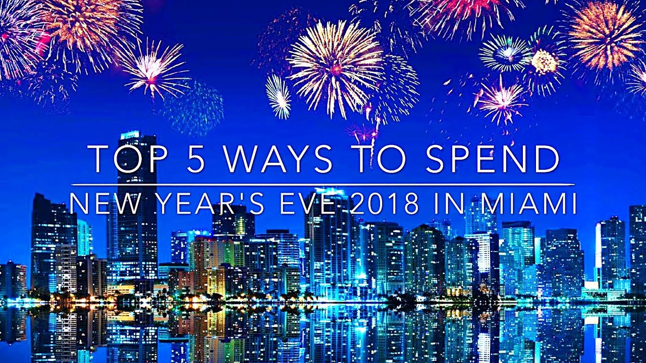 Top 5 ways to spend New Year's Eve 2018 in Miami - YouTube