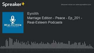Marriage Edition - Peace - Ep_201 - Real-Esteem Podcasts