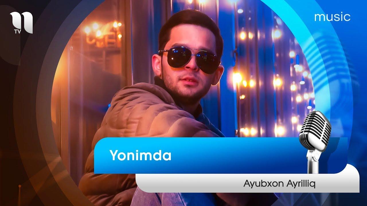 Ayubxon (Ayrilliq) - Yonimda | Аюбхон (Айриллик) - Ёнимда  (music version)