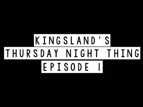 Kingsland's Thursday Night Thing - Episode 1