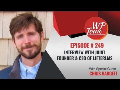 #249 WP-Tonic Show: With Special Guest Chris Badgett Joint Founder & CEO of LifterLMS