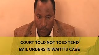 Court told not to extend bail orders in Waititu case thumbnail