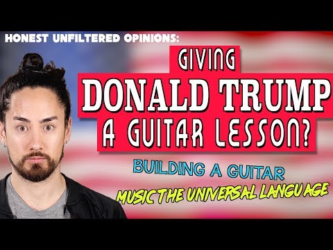 Giving Donald Trump A Guitar Lesson??? | Honest UnFiltered Opinions #9