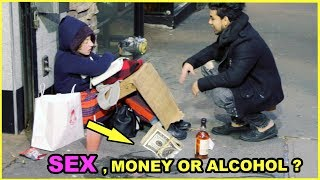 SEX, ALCOHOL, Or MONEY Options HOMELESS Experiment (Social Experiment)