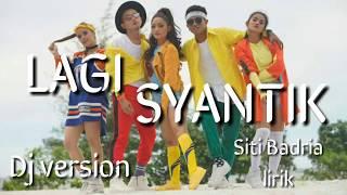 LAGI SYANTIK - Siti Badria Dj Version jadi ViRAll gara-gara InI official lirik