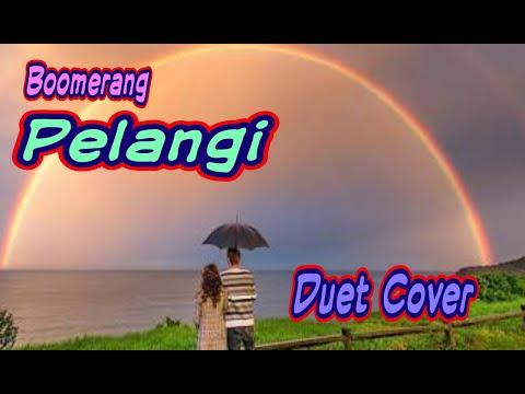 Boomerang - Pelangi (duet cover) Lirik