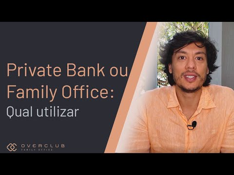 Private Bank ou Family Office: qual utilizar?