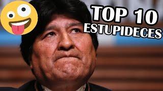 TOP 10 ESTUPIDECES DE EVO MORALES