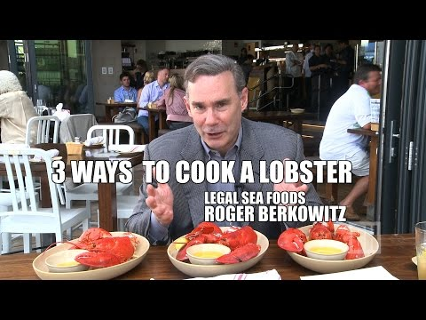 Legal Seafoods Roger Berkowitz on 3 Ways to Cook a Lobster