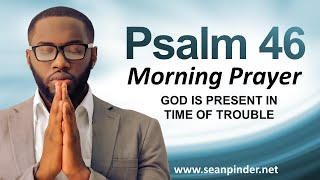 GOD IS PRESENT IN TIME OF TROUBLE - PSALMS 46 - MORNING PRAYER