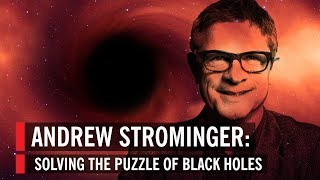 Andrew Strominger: Solving the Puzzle of Black Holes