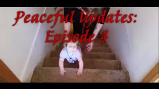 Peaceful Updates Ep. 4 - Amelia climbs stairs, Big kids, and more.