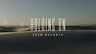 Holding On (Lyric Video) // The War Is Over // Josh Baldwin