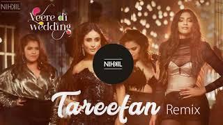Tareefan - DJ NIKHIL Remix | Veere Di Wedding| Kareena, Sonam, Swara & Shikha | QARAN ft Badshah