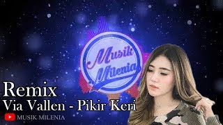 Download Lagu DJ Remix Pikir Keri - Via Vallen   Musik Remix Terbaru 2019 mp3
