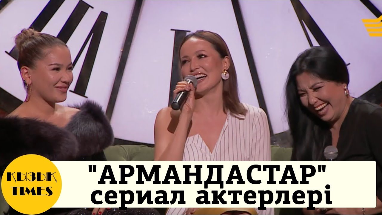 """Мақпал, Камшат, Нұргүл """"АРМАНДАСТАР"""" сериалы - Кызык Times"""