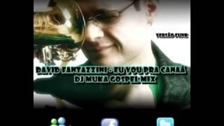 David Fantazzini - Eu Vou Pra Canaã ( Funk Gospel ) - Dj Muka Góspel Mix.mp4