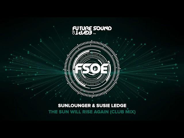 Sunlounger & Susie Ledge - The Sun Will Rise Again (Club Mix)