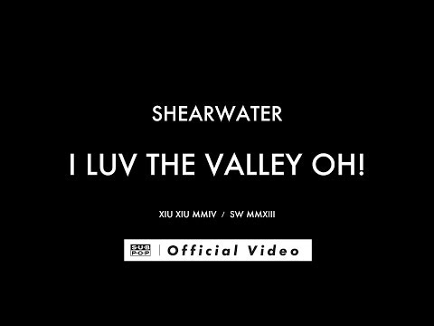 Shearwater - I Luv The Valley OH! [OFFICIAL MUSIC VIDEO]