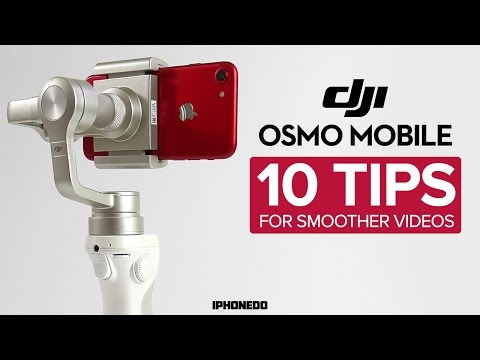 DJI Osmo Mobile — 10 Tips For Smoother...