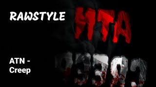 [Rawstyle] ATN - Creep