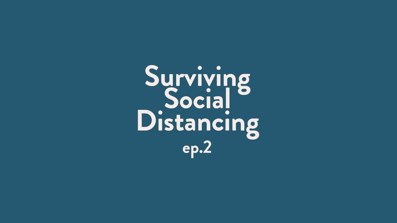 Surviving Social Distancing | EPISODE 2
