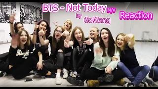 Реакция на клип BTS - Not Today | BTS (방탄소년단) - NOT TODAY / MV reaction ( by Go!Gang)