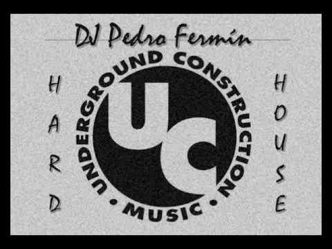 Underground Construction (Hard House Music) dj Pedro Fermín