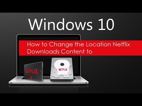 How To Change The Location Netflix Downloads Content To On Windows 10. (Movies & TV Shows)